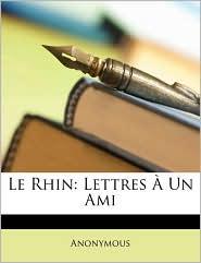 Le Rhin: Lettres Un Ami - Anonymous