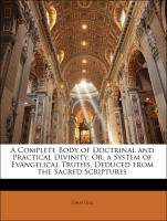 A Complete Body of Doctrinal and Practical Divinity; Or, a System of Evangelical Truths, Deduced from the Sacred Scriptures
