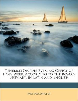 Tenebrae: Or, the Evening Office of Holy Week, According to the Roman Breviary, in Latin and English