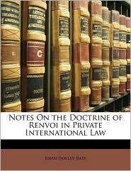 Notes on the Doctrine of Renvoi in Private International Law - John Pawley Bate