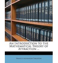An Introduction to the Mathematical Theory of Attraction ... - Francis Alexander Tarleton