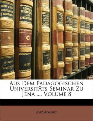 Aus dem P dagogischen Universit ts-Seminar zu Jena, Achtes Heft - Anonymous