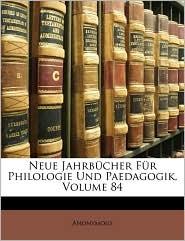 Neue Jahrbucher Fur Philologie Und Paedagogik, Volume 84 - Anonymous