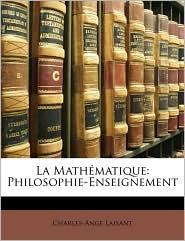 La Math matique: Philosophie-Enseignement - Charles-Ange Laisant