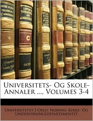 Universitets- Og Skole-Annaler ..., Volumes 3-4 - Universitetet I. Oslo, Created by Norway Kirke- Og Undervisningsdeparteme