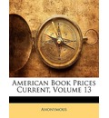 American Book Prices Current, Volume 13 - Anonymous