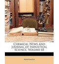 Chemical News and Journal of Industrial Science, Volume 65 - Anonymous