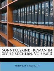 Sonntagskind: Roman in Sechs B chern, Volume 3 - Friedrich Spielhagen