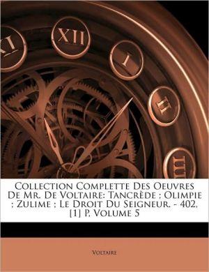 Collection complette des oeuvres de M. de Voltaire - Tancrède, Olimpie, Zulime, Le droit du seigneur, Volume 5 - Voltaire