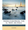 Index Canonum, the G. Text, an Engl - Canons