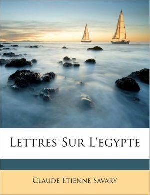 Lettres Sur L'Egypte - Claude Etienne Savary