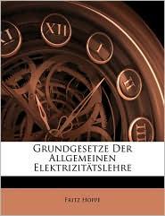 Grundgesetze Der Allgemeinen Elektrizittslehre - Fritz Hoppe