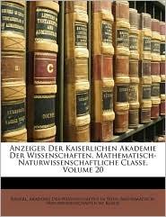 Anzeiger Der Kaiserlichen Akademie Der Wissenschaften, Mathematisch-Naturwissenschaftliche Classe, Volume 20