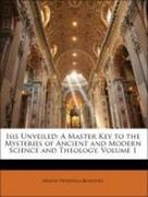 Blavatsky, Helena Petrovna: Isis Unveiled: A Master Key to the Mysteries of Ancient and Modern Science and Theology, Volume 1