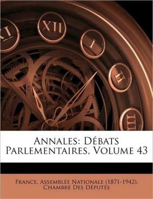 Annales: D bats Parlementaires, Volume 43