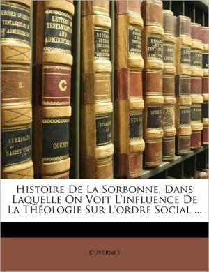 Histoire De La Sorbonne, Dans Laquelle On Voit L'influence De La Th ologie Sur L'ordre Social. - Duvernet