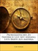 Koehler, Curt: Problematisches Zu Friedrich List: Mit Anhang: Lists Briefe Aus Amerika
