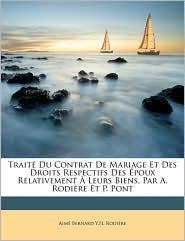 Trait Du Contrat de Mariage Et Des Droits Respectifs Des Poux Relativement Leurs Biens, Par A. Rodire Et P. Pont - Aim Bernard y. H. Rodire