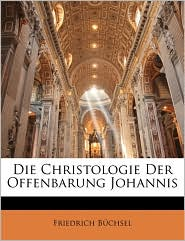 Die Christologie Der Offenbarung Johannis - Friedrich Bchsel