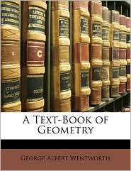A Text-Book Of Geometry - George Albert Wentworth