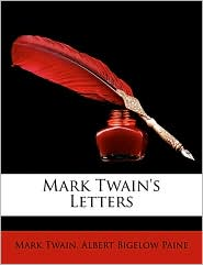 Mark Twain's Letters - Mark Twain, Albert Bigelow Paine