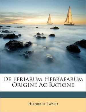 De Feriarum Hebraearum Origine Ac Ratione - Heinrich Ewald