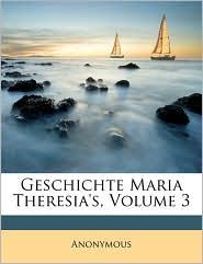 Geschichte Maria Theresia's, Volume 3 - Anonymous