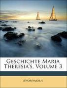Anonymous: Geschichte Maria Theresia´s, Volume 3
