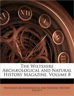 The Wiltshire Arch]ological and Natural History Magazine, Volume 8 - Created by Wiltshire Archaeological and Natural His