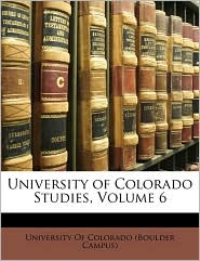 University of Colorado Studies, Volume 6 - Created by University of Colorado Boulder Campus