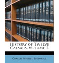 History of Twelve Caesars, Volume 2 - Charles Whibley