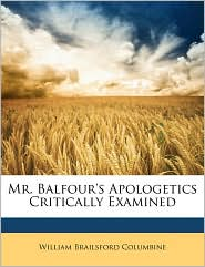 Mr. Balfour's Apologetics Critically Examined - William Brailsford Columbine