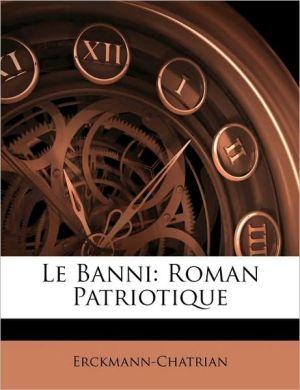Le Banni: Roman Patriotique - Erckmann-Chatrian Erckmann-Chatrian