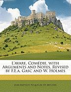 L'Avare, Comdie, with Arguments and Notes, Revised by F.E.A. Gasc and W. Holmes