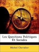 Chevalier, Michel: Les Questions Politiques Et Sociales