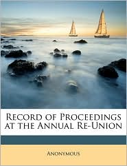 Record of Proceedings at the Annual Re-Union - Anonymous