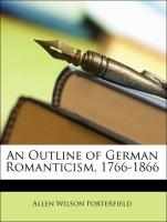 An Outline of German Romanticism, 1766-1866