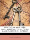 Two African Trips - Edward North Buxton
