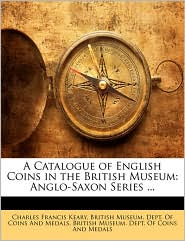 A Catalogue of English Coins in the British Museum: Anglo-Saxon Series.