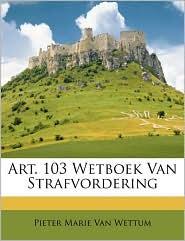 Art. 103 Wetboek Van Strafvordering - Pieter Marie Van Wettum