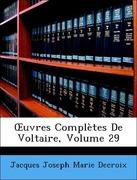 Decroix, Jacques Joseph Marie: OEuvres Complètes De Voltaire, Volume 29