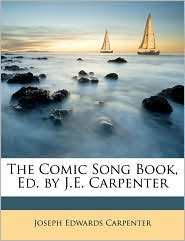 The Comic Song Book, Ed. by J.E. Carpenter