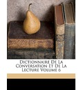 Dictionnaire de La Conversation Et de La Lecture Volume 6 - Anonymous