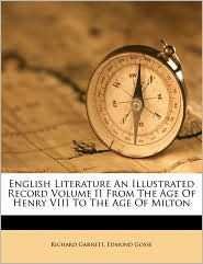 English Literature An Illustrated Record Volume II From The Age Of Henry VIII To The Age Of Milton - Richard Garnett, Edmund Gosse
