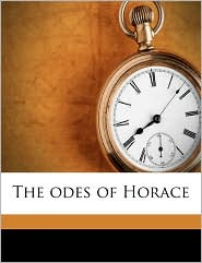 The odes of Horace Volume 1 - Horace Horace