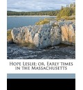 Hope Leslie; Or, Early Times in the Massachusetts Volume 1 - Catharine Maria Sedgwick