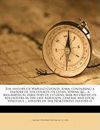 The History of Wapello County, Iowa, Containing a History of the County, Its Cities, Towns, &C., a Biographical Directory of Citizens, War Record of I