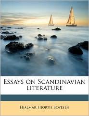 Essays on Scandinavian Literature - Hjalmar Hjorth Boyesen