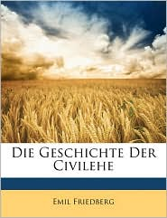 Die Geschichte Der Civilehe - Emil Friedberg
