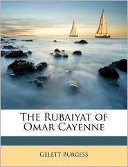 The Rubaiyat of Omar Cayenne - Gelett Burgess